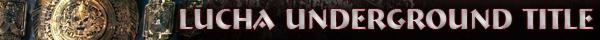 Lucha Underground Championship Title History