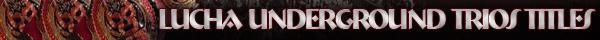 Lucha Underground Trios Championship Title History